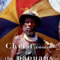 christ-comes-to-the-papuans1